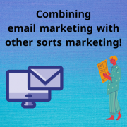 Combining email marketing with other sorts marketing!