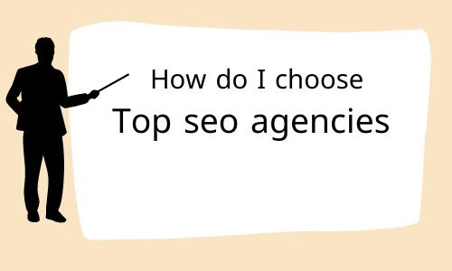How do I choose top seo agencies